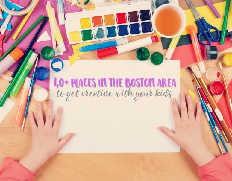40+ places in the Boston area to unleash your creativity with your kids
